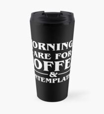Mornings Are For Coffee & Contemplation Travel Mug