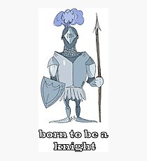 Born to be a knight Photographic Print