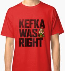 Kefka Was Right Classic T-Shirt