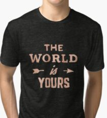 THE WORLD IS YOURS - Rose Gold Pink Inspirational Adventure Quote Text Tri-blend T-Shirt
