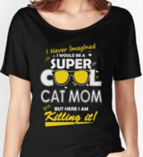 Cat I Never Imagined I Would Be A Super Cool Cat Mom But Here I Am Killing It Women's Relaxed Fit T-Shirt