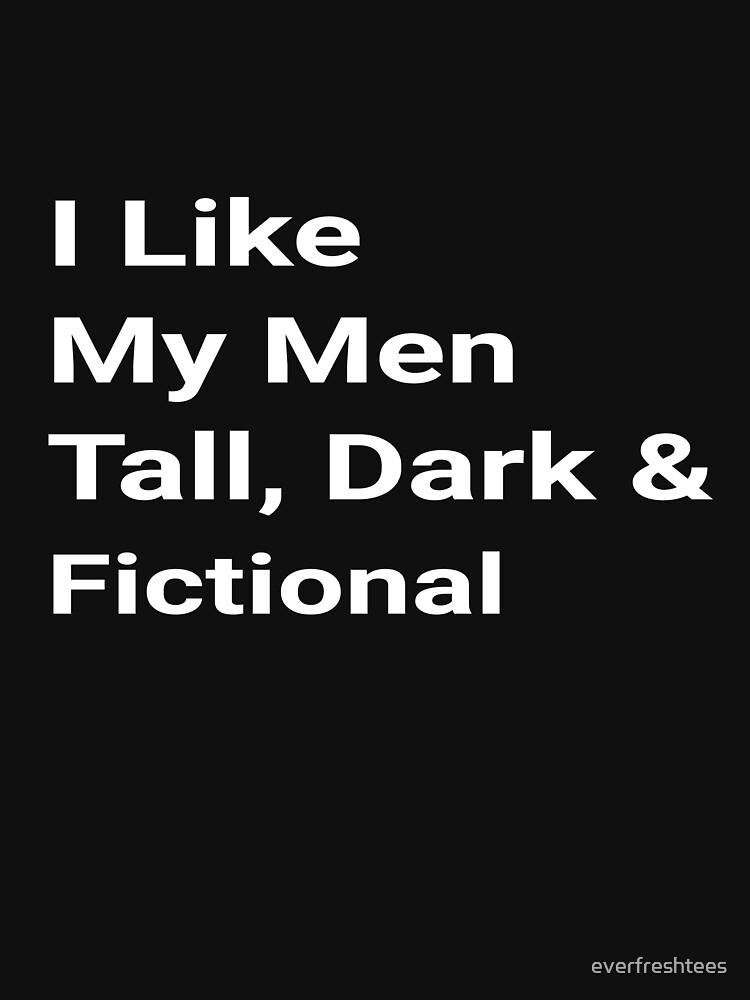 I Like My Men Tall Dark Fictional Book Lovers Shirt for Women by everfreshtees