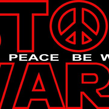 Stop Wars - May The Peace Be With You by PETRIPRINTS