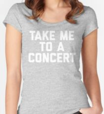 Take me to a concert  Women's Fitted Scoop T-Shirt