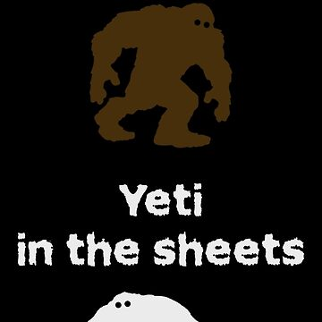 Sasquatch on the streets, Yeti in the sheets (Alt1) by PETRIPRINTS