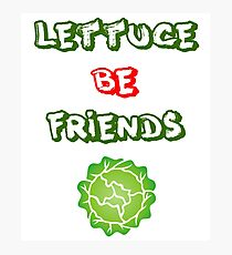 Lettuce Be Friends Hilarious Vegetarian Vegan Joke Tshirt Photographic Print