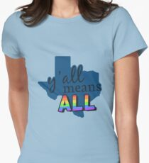 Gay Pride Texas - Y'all Means All Womens Fitted T-Shirt