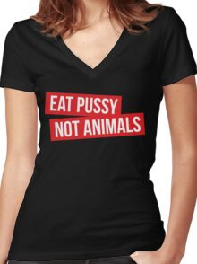 EAT PUSSY NOT ANIMALS Women's Fitted V-Neck T-Shirt