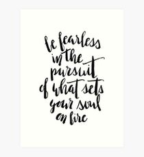 Be fearless in the pursuit of what sets your soul on fire quote Art Print