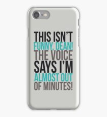 The voice says I'm almost out of minutes! iPhone Case/Skin