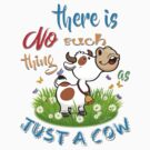 NO Such thing as JUST A COW by IconicTee