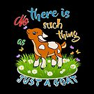 NO Such thing as JUST A GOAT by IconicTee