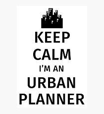 Keep Calm I'm An Urban Planner Photographic Print