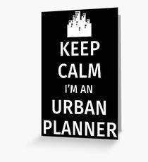 Keep Calm I'm an Urban Planner Greeting Card