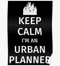 Keep Calm I'm an Urban Planner Poster