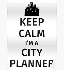 Keep Calm I'm a City Planner Poster