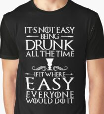 It's not Easy being Drunk all the Time Graphic T-Shirt