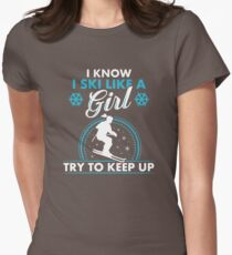 I Know I Ski Like A Girl Try To Keep Up Womens Fitted T-Shirt