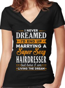 Hairdresser I Never Dreamed I'd End Up Marrying A Super Sexy Hairdresser But Here I Am Living The Dream Women's Fitted V-Neck T-Shirt