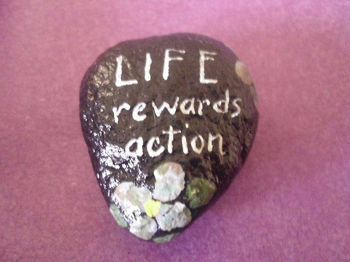 Hand painted rock Life rewards action by Melissa Renee