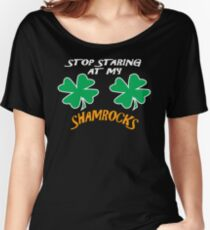 Stop Staring At My Shamrocks T Shirt Sexy St. Patrick's Day Funny Shirt Women's Relaxed Fit T-Shirt