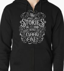 We Are All Stories In The End. Zipped Hoodie
