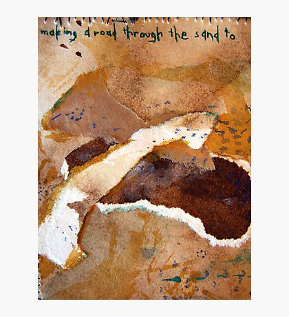 """Small (2) """"making a road through the sand to..."""" Photographic Print"""