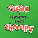 Sushi is cheaper than Therapy by capdeville13