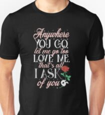 Love me, that's all I ask of you Unisex T-Shirt