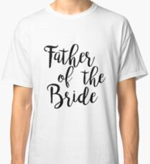 Father of the bride | Wedding Classic T-Shirt
