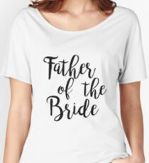 Father of the bride | Wedding Women's Relaxed Fit T-Shirt