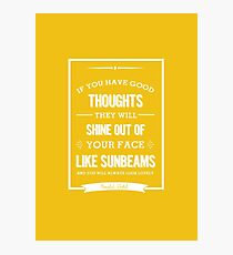Roald Dahl quote - if you have good thoughts  Photographic Print