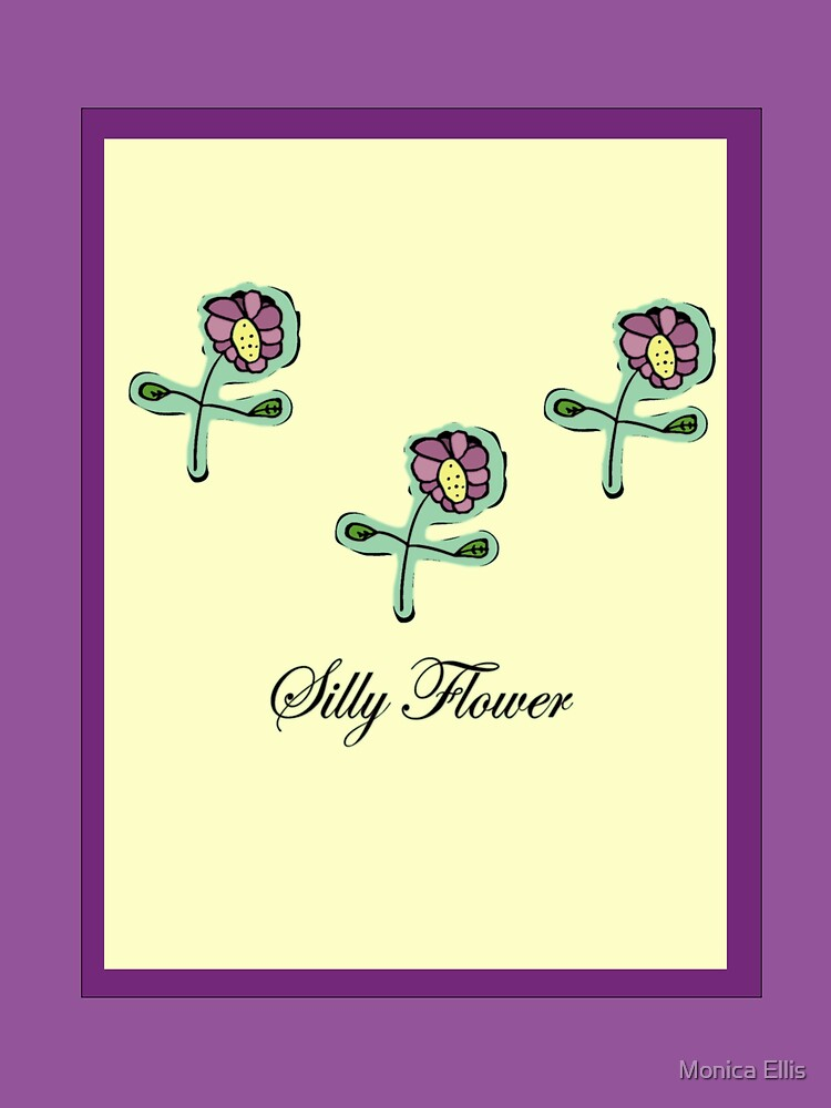 Silly Flower by Monica Ellis