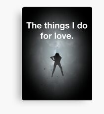 The things I do for love Canvas Print