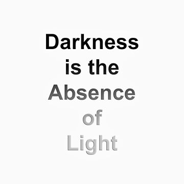 Darkness is the Absence of Light by someguy
