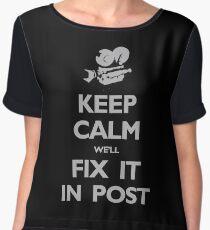 Keep Calm We'll Fix it in Post Chiffon Top