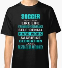 Soccer Soccer Is Like Life It Requires Perseverance Self Denial Hard Work Classic T-Shirt
