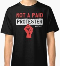 Not A Paid Protester - RESIST - Political Protest Classic T-Shirt
