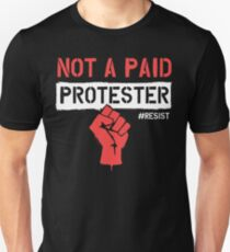 Not A Paid Protester - RESIST - Political Protest Unisex T-Shirt