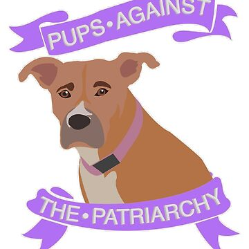 Pups against the patriarchy by jillexdxdxdxd