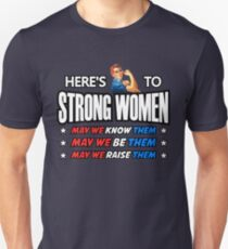 Here's To Strong Women! Unisex T-Shirt