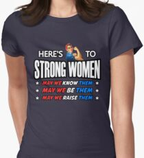 Here's To Strong Women! Womens Fitted T-Shirt