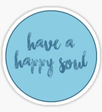 HAVE A HAPPY SOUL Sticker