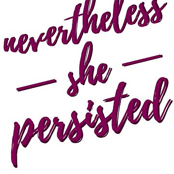 Nevertheless, She Persisted by NicoleLiane