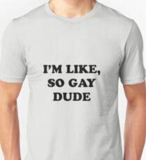 I'm like, so gay dude Unisex T-Shirt