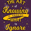 'The Art Of Knowing Is Knowing What To Ignore' - Rumi by UzStore