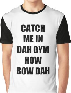 Catch me in dah gym Graphic T-Shirt