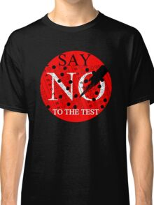 Say No to the TEST Classic T-Shirt