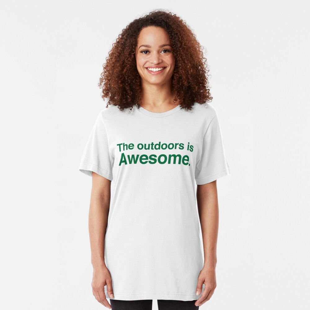 The outdoors are awesome Slim Fit T-Shirt