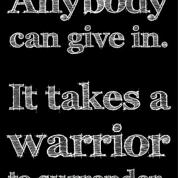It takes a warrior by bendeutsch